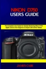 Nikon D750 Users Guide: The Complete User Guide for Quickly Mastering Nikon D750 digital camera from Beginner to Expert with All the Hidden Ti Cover Image