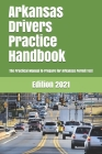 Arkansas Drivers Practice Handbook: The Manual to prepare for Arkansas Permit Test - More than 300 Questions and Answers Cover Image