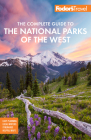 Fodor's the Complete Guide to the National Parks of the West (Full-Color Travel Guide) Cover Image