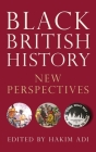 Black British History: New Perspectives from Roman Times to the Present Day Cover Image