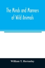 The minds and manners of wild animals; a book of personal observations Cover Image