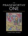 The Praiseworthy One: The Prophet Muhammad in Islamic Texts and Images Cover Image