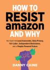 How to Resist Amazon and Why (Real World) Cover Image