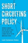 Short Circuiting Policy: Interest Groups and the Battle Over Clean Energy and Climate Policy in the American States Cover Image