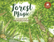 Forest Magic: A Guidebook for Little Woodland Explorers (Little Explorers) Cover Image