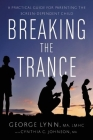 Breaking the Trance: A Practical Guide for Parenting the Screen-Dependent Child Cover Image