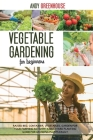 Vegetable Gardening for Beginners: Raised Bed, Container, Vegetables, Garden For Your Farming Activity. A Backyard Planting Guide For Growing Plants E Cover Image