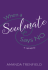 When a Soulmate Says No: a Memoir Cover Image