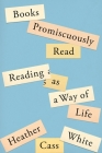 Books Promiscuously Read: Reading as a Way of Life Cover Image