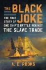 The Black Joke: True Story of One Ship's Battle Against The Slave Trade Cover Image