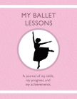 My Ballet Lessons: A journal of my skills, my progress, and my achievements. Cover Image