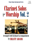 Clarinet Solos for Worship, Vol. 2: Arranged with Keyboard Accompaniment Cover Image