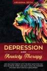 Depression and Anxiety Therapy: How Self-Help Therapy with Right Motivation Can Give You Relief. Worry Less About Social Relationships and More About Cover Image