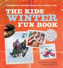 The Kids' Winter Fun Book: Homespun Adventures for Family Fun Cover Image