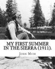 My First Summer in the Sierra (1911). By: John Muir, Illustrated By: Hebert W. Gleason (Photographs): John Muir ( April 21, 1838 - December 24, 1914) Cover Image