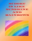 Sudoku is Like Sunshine and Rainbows: large mixed difficulty book Cover Image