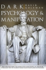 Dark Psychology and Manipulation: How to Influence People: The Ultimate Guide to Mind Control, Nlp, and the Art of Persuasion. with Tips to Defend You Cover Image