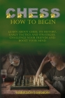 Chess: Learn about Chess, Its History, Early Tactics, and Strategies. Challenge Your Friends and Boost Your Mind Cover Image