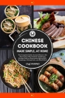 CHINESE COOKBOOK Made Simple, at Home The complete guide around China to the discovery of the tastiest traditional recipes such as homemade spring rol Cover Image