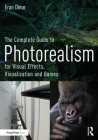 The Complete Guide to Photorealism for Visual Effects, Visualization and Games Cover Image