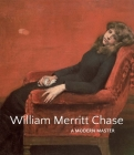 William Merritt Chase: A Modern Master Cover Image