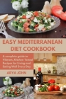 Easy Mediterranean Diet Cookbook: A complete guide to Vibrant, Kitchen-Tested Recipes for Living and Eating Well Every Day Cover Image