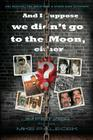 And I Suppose We Didn't Go to the Moon, Either?: The Beatles, the Holocaust, and Other Mass Illusions Cover Image