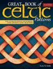 Great Book of Celtic Patterns, Second Edition, Revised and Expanded: The Ultimate Design Sourcebook for Artists and Crafters Cover Image