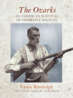 The Ozarks: An American Survival of Primitive Society (Chronicles of the Ozarks) Cover Image