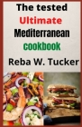 The tested Ultimate Mediterranean cookbook: Selected Healthy and Delicious Vegetarian Recipes You Can Make With Your Pressure Pot. Cover Image