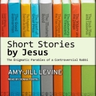 Short Stories by Jesus: The Enigmatic Parables of a Controversial Rabbi Cover Image