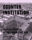 Counter Institution: Activist Estates of the Lower East Side Cover Image