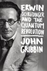 Erwin Schrodinger and the Quantum Revolution Cover Image