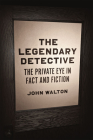 The Legendary Detective: The Private Eye in Fact and Fiction Cover Image