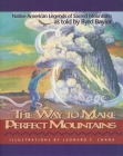 The Way to Make Perfect Mountains: Native American Legends of Sacred Mountains Cover Image