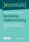 Nachhaltige Stadtentwicklung: Die Umsetzung Der Sustainable Development Goals Auf Kommunaler Ebene (Essentials) Cover Image