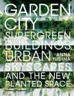 Garden City: Supergreen Buildings, Urban Skyscapes and the New Planted Space Cover Image