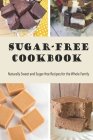 Sugar-Free Cookbook: Naturally Sweet and Sugar-free Recipes for the Whole Family: The No-Sugar Cookbook Cover Image