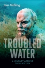 Troubled Water: A Journey Around the Black Sea  (Armchair Traveller) Cover Image