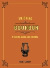 Enjoying Bourbon: A Tasting Guide and Journal Cover Image