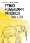 Positive Thoughts: Daily Gratitude Journal for Kids Cover Image