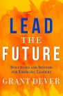 Lead The Future: Strategies and Systems for Emerging Leaders Cover Image