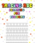 Tracing Abc Learning for Toddlers: Tracing Letters for Toddlers (A to Z Alphabet Tracing Book) Learn How to Write Alphabet Cover Image