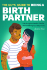 The Guys' Guide to Being a Birth Partner: Everything You Need to Plan for Birth and Bring Your Baby Home Cover Image