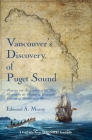 Vancouver's Discovery of Puget Sound: Portraits and Biographies of the Men Honored in the Naming of Geographic Features of Northwestern America Cover Image