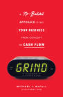 Grind: A No-Bullshit Approach to Take Your Business from Concept to Cash Flow Cover Image