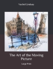 The Art of the Moving Picture: Large Print Cover Image