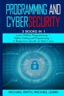 programming and cybersecurity: 3 BOOKS IN 1: Learn Python Programming + Python Coding and Programming + A Beginners Guide to Kali Linux Cover Image
