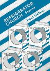 Refrigerator Church: Stories Cover Image