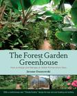 The Forest Garden Greenhouse: How to Design and Manage an Indoor Permaculture Oasis Cover Image